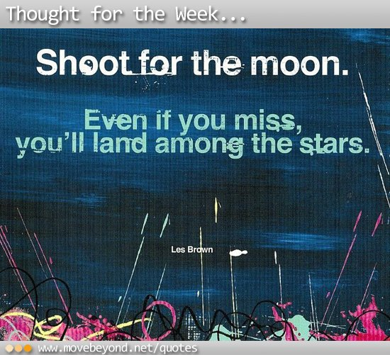 Shoot for the moon  -quote