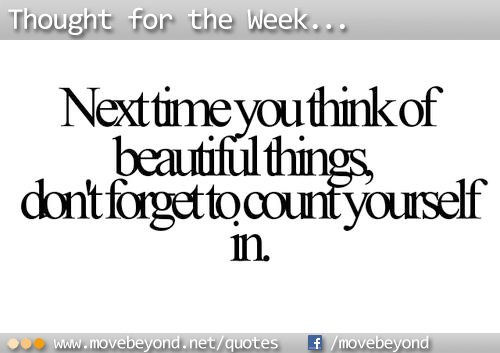 Next time you think of beautiful things, don't forget to count yourself in