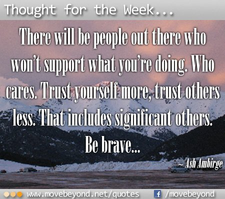 Trust yourself - be brave