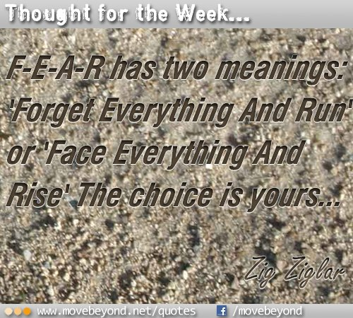 F-E-A-R = Face Everything And Rise